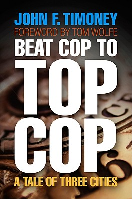 Beat Cop to Top Cop By Timoney, John F./ Wolfe, Tom (FRW)
