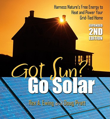 Got Sun? Go Solar By Ewing, Rex A./ Pratt, Doug